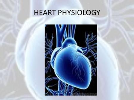HEART PHYSIOLOGY. Physiology of Circulation Indicators of efficiency of a person's circulatory system can be obtained by taking arterial pulse and blood.