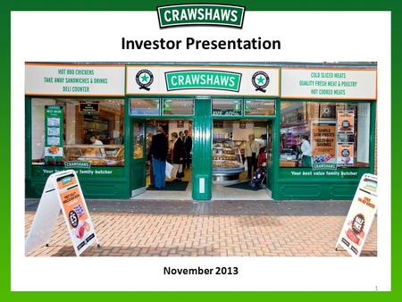"November 2013 Investor Presentation 1. Disclaimer This presentation has been issued for information purposes by Crawshaw plc (the ""Company""). It is being."