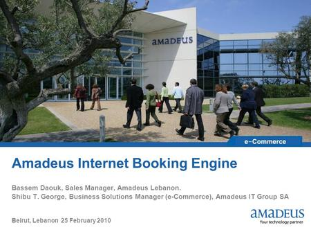 Amadeus Internet Booking Engine Bassem Daouk, Sales Manager, Amadeus Lebanon. Shibu T. George, Business Solutions Manager (e-Commerce), Amadeus IT Group.