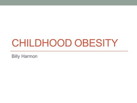 CHILDHOOD <strong>OBESITY</strong> Billy Harmon. The Facts Childhood <strong>obesity</strong> has reached epidemic proportions; more than 23 million American <strong>children</strong> are overweight or.