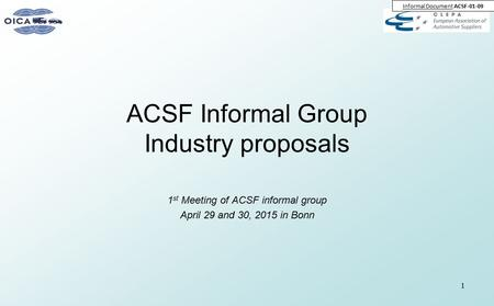 ACSF Informal Group Industry proposals 1 st Meeting of ACSF informal group April 29 and 30, 2015 in Bonn 1 Informal Document ACSF-01-09.