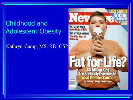 Childhood and Adolescent <strong>Obesity</strong> Kathryn Camp, MS, RD, CSP.