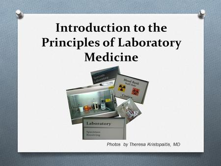 Introduction to the Principles of Laboratory Medicine Photos by Theresa Kristopaitis, MD.