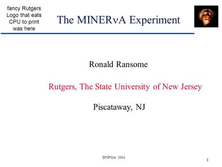 Fancy Rutgers Logo that eats CPU to print was here DNP Oct. 2004 1 The MINER A Experiment Ronald Ransome Rutgers, The State University of New Jersey Piscataway,