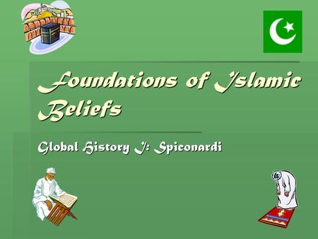 Foundations of Islamic Beliefs Global History I: Spiconardi.
