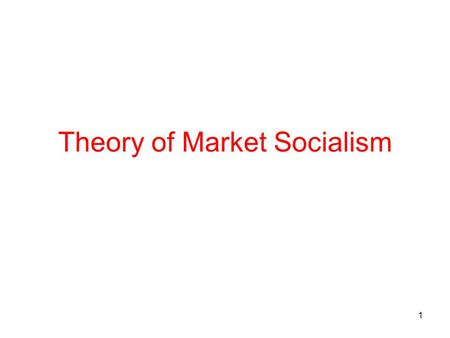 1 Theory of Market Socialism. 2 1.Definition Market socialism is an ES that combines public/social ownership of capital and market allocation. Public.