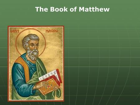 The Book of Matthew. Theme of Matthew The Messiah is here and has brought salvation to all people.