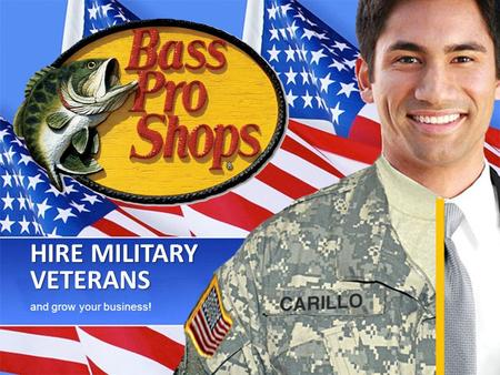 HIRE MILITARY VETERANS and grow your business!. Our veteran workforce development team can work alongside your corporate recruiters to help Bass Pro Shops…