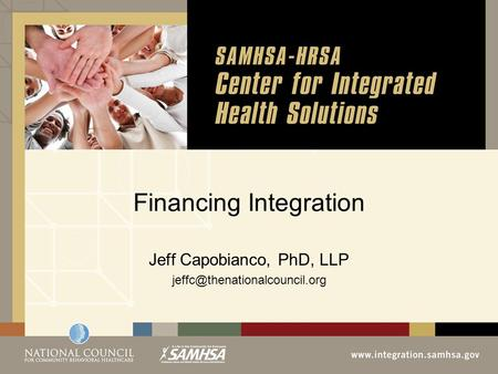 Financing Integration Jeff Capobianco, PhD, LLP