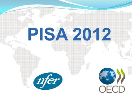PISA 2012. What is PISA? Programme in International Student Assessment Developed jointly by member countries of the Organisation for Economic Co-operation.