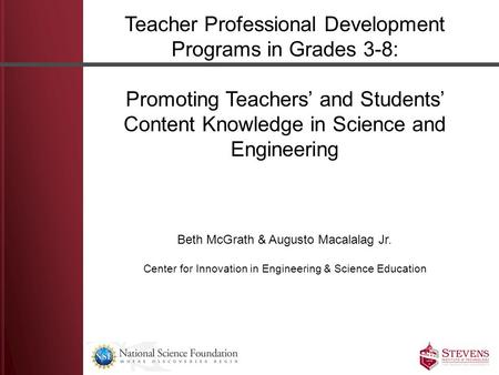Teacher Professional Development Programs in Grades 3-8: Promoting Teachers' and Students' Content Knowledge in Science and Engineering Beth McGrath &