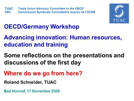 TUAC Trade Union Advisory Committee to the OECD CSC Commission Syndicale Consultative aupres de l'OCDE OECD/Germany Workshop Advancing innovation: Human.
