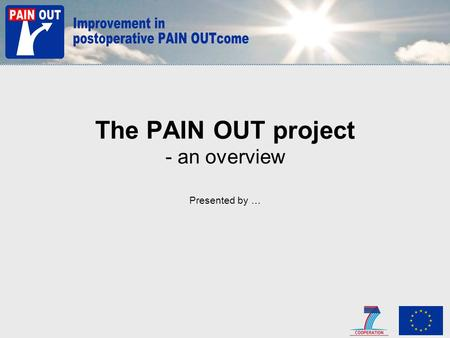 The PAIN OUT project - an overview Presented by ….