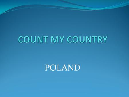 POLAND. POLAND HAS ABOUT 38,54 MILION PEOPLE. COVERS ABOUT 312 679 KM2. -