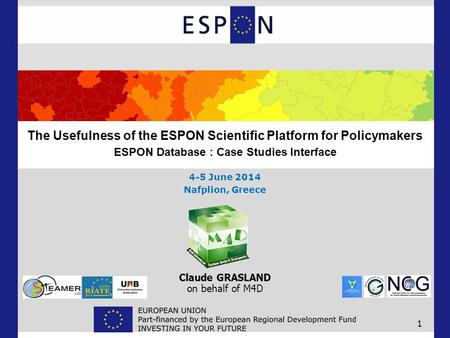 Claude GRASLAND on behalf of M4D 1 The Usefulness of the ESPON Scientific Platform for Policymakers ESPON Database : Case Studies Interface 4-5 June 2014.