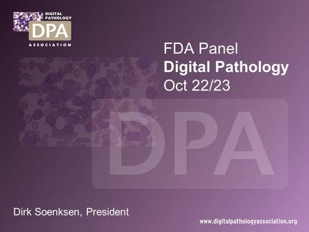 FDA Panel Digital Pathology Oct 22/23 Dirk Soenksen, President.