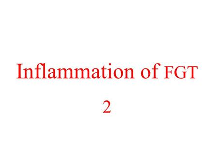 Inflammation of FGT 2. Vaginitis Definition: inflammation of the vagina Types: Bacterial vaginitis Parasitic vaginitis Atrophic vaginitis Fungal vaginitis.