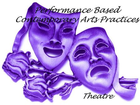 Performance Based Contemporary Arts Practices Theatre.