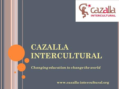 CAZALLA INTERCULTURAL Changing education to change the world www.cazalla-intercultural.org.