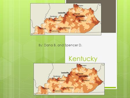 By: Dana B. and Spencer D. Kentucky. Nickname and Region in the U.S Nickname: Bluegrass State Region: Southeast.