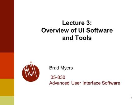 1 Lecture 3: Overview of UI Software and Tools Brad Myers 05-830 Advanced User Interface Software.