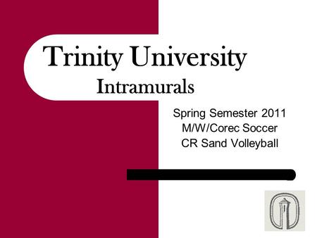 Spring Semester 2011 M/W/Corec Soccer CR Sand Volleyball Trinity University Intramurals.