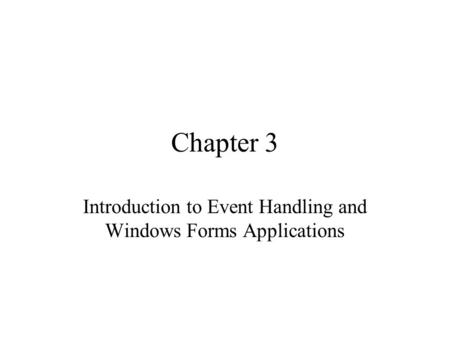 Chapter 3 Introduction to Event Handling and Windows Forms Applications.