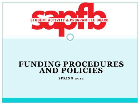 FUNDING PROCEDURES AND POLICIES SPRING 2013. Eligibility for Funding Your group must be one of the following: a UH-Mānoa…  Registered Independent Organization.