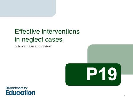 Intervention and review Effective interventions in neglect cases P19 1.