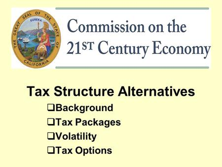 Tax Structure Alternatives  Background  Tax Packages  Volatility  Tax Options.
