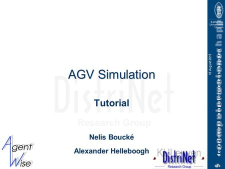 1 18 August 2015 AGV Simulation Tutorial Nelis Boucké Alexander Helleboogh.