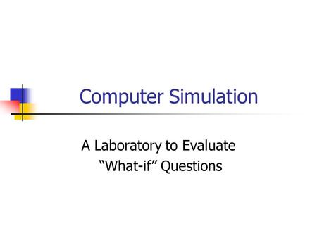 "Computer Simulation A Laboratory to Evaluate ""What-if"" Questions."