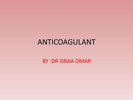 ANTICOAGULANT BY :DR ISRAA OMAR. Definition of Anticoagulation Therapeutic interference (blood-thinning) with the clotting mechanism of the blood to.