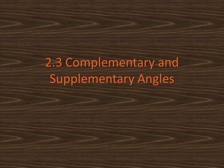 2.3 Complementary and Supplementary Angles