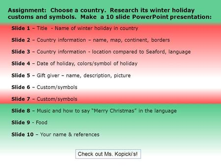 Slide 1 – Title - Name of winter holiday in country Slide 2 – Country information – name, map, continent, borders Slide 3 – Country information - location.