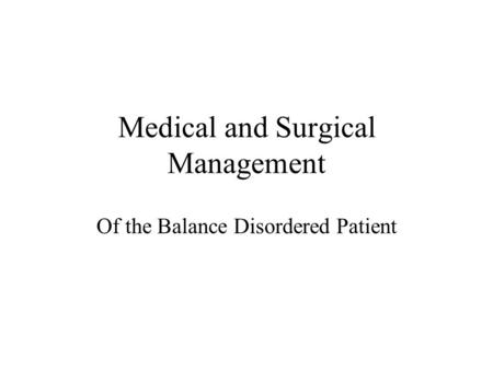 Medical and Surgical Management Of the Balance Disordered Patient.