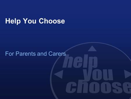 Help You Choose For Parents and Carers. Student Choices at 13 or 14 In Year 8 or 9 students need to make decisions about some of the courses and qualifications.