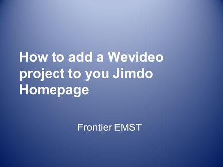 How to add a Wevideo project to you Jimdo Homepage Frontier EMST.