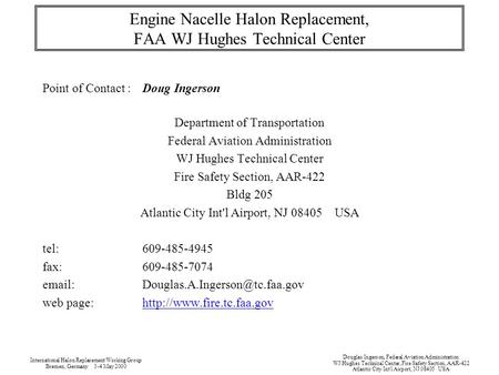 Engine Nacelle Halon Replacement, FAA WJ Hughes Technical Center Point of Contact :Doug Ingerson Department of Transportation Federal Aviation Administration.