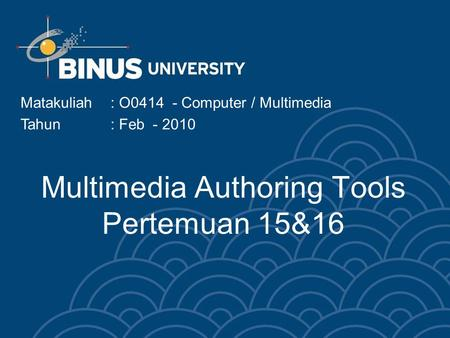 Multimedia Authoring Tools Pertemuan 15&16 Matakuliah: O0414 - Computer / Multimedia Tahun: Feb - 2010.