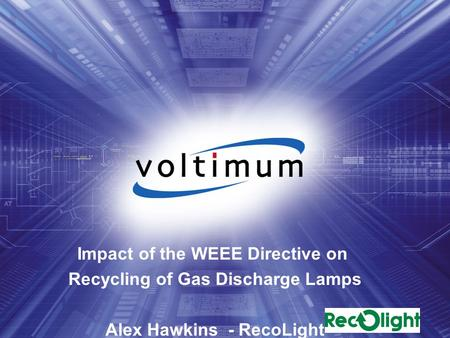 Impact of the WEEE Directive on Recycling of Gas Discharge Lamps Alex Hawkins - RecoLight.