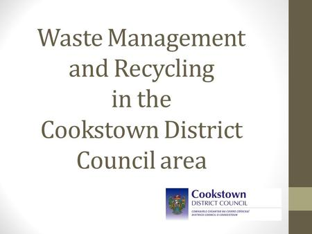 Waste Management and Recycling in the Cookstown District Council area.
