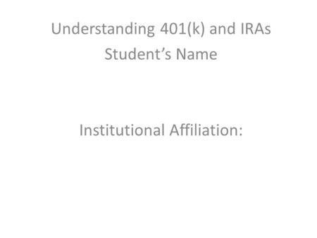 Understanding 401(k) and IRAs Student's Name Institutional Affiliation: