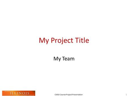 CS410 Course Project Presentation My Project Title My Team 1.