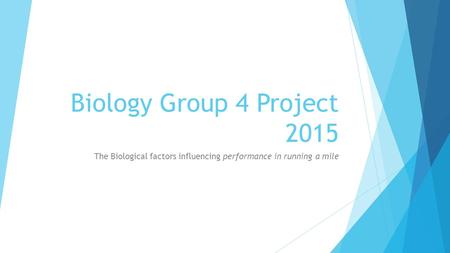 Biology Group 4 Project 2015 The Biological factors influencing performance in running a mile.