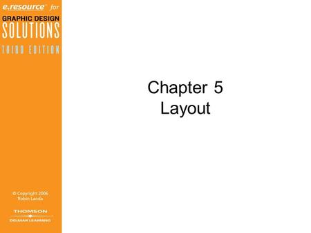Chapter 5 Layout. Objectives (1 of 2) Discover the meaning of a layout. Learn the interconnected goals /function of a layout. Grasp the need to fit visual.