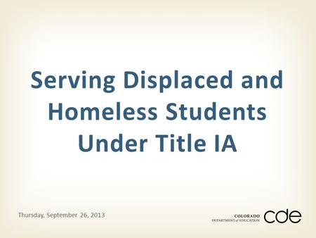 Serving Displaced and Homeless Students Under Title IA Thursday, September 26, 2013.