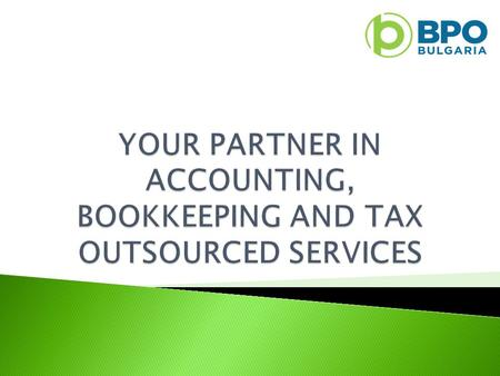  We are a company providing outsourced accounting and bookkeeping services, legal outsourcing, as well as tax consulting and registration of international.