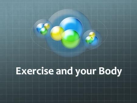 Exercise and your Body.