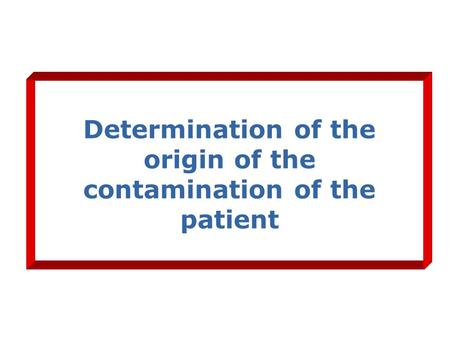 Determination of the origin of the contamination of the patient.